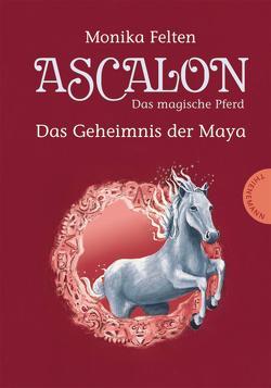 Ascalon – Das magische Pferd 2: Das Geheimnis der Maya von Felten,  Monika, Treuber,  Kathrin