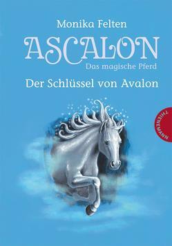 Ascalon – Das magische Pferd 3: Der Schlüssel von Avalon von Felten,  Monika, Treuber,  Kathrin