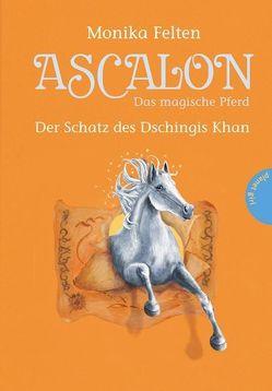 Ascalon – Das magische Pferd, Band 4: Der Schatz des Dschingis Khan von Felten,  Monika, Treuber,  Kathrin
