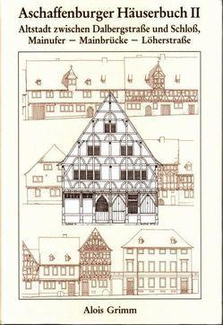 Aschaffenburger Häuserbuch / Aschaffenburger Häuserbuch II. von Ebert,  Monika, Fleck,  Peter, Grimm,  Alois, Holleber,  Ernst, Meissner,  Ilse, Stadtmüller,  Alois