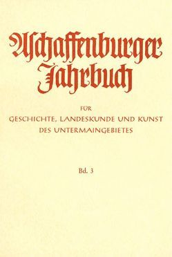 Aschaffenburger Jahrbuch für Geschichte, Landeskunde und Kunst des Untermaingebietes / Aschaffenburger Jahrbuch für Geschichte, Landeskunde und Kunst des Untermaingebietes