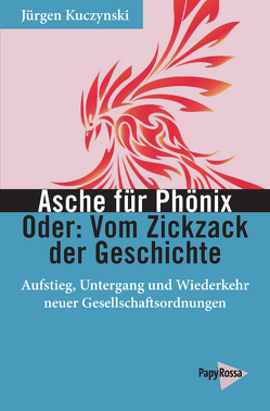 Asche für Phönix – Oder: Vom Zickzack der Geschichte von Fülberth,  Georg, Kuczynski,  Jürgen