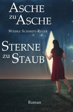 Asche zu Asche, Sterne zu Staub von Schmidt-Reyer,  Wiebke