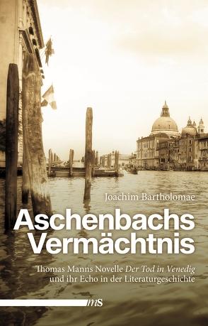 Aschenbachs Vermächtnis von Bartholomae,  Joachim