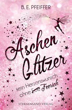 Aschenglitzer: Kein Herzenswunsch ohne Feerich von Pfeiffer,  B. E.