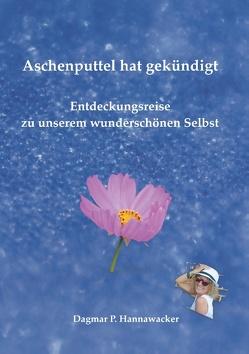 Aschenputtel hat gekündigt von Hannawacker,  Dagmar P.
