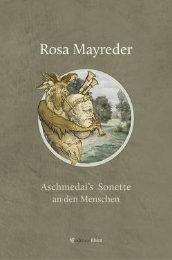 Aschmedai's Sonette an den Menschen von Klein,  Simone Stefanie, Mayreder,  Rosa