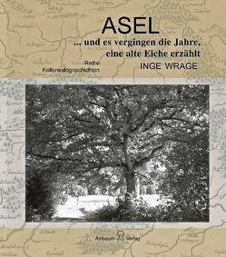 Asel… und es vergingen die Jahre, eine alte Eiche erzählt von Wrage,  Inge
