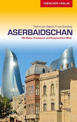 Reiseführer Aserbaidschan von Oppeln,  Philine von, Schüttig,  Frank