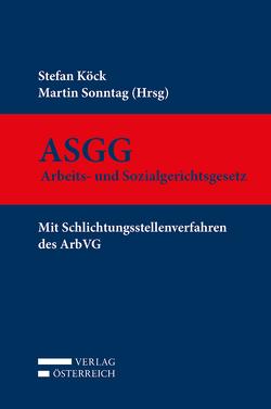 ASGG – Arbeits- und Sozialgerichtsgesetz von Köck,  Stefan, Sonntag,  Martin