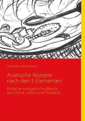 Asiatische Rezepte nach den 5 Elementen von Brodmann,  Heinz, Brodmann,  Ute