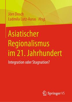Asiatischer Regionalismus im 21. Jahrhundert von Dosch,  Jörn, Lutz-Auras,  Ludmila