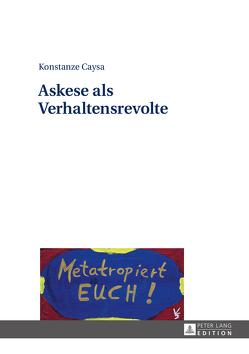 Askese als Verhaltensrevolte von Caysa,  Konstanze