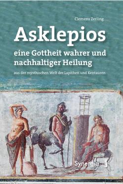Asklepios, eine Gottheit wahrer und nachhaltiger Heilung von Zerling,  Clemens
