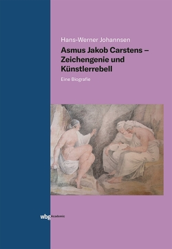 Asmus Jakob Carstens – Zeichengenie und Künstlerrebell von Johannsen,  Hans-Werner