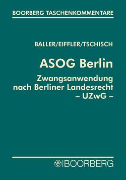 Allgemeines Sicherheits- und Ordnungsgesetz Berlin (ASOG Bln) von Baller,  Oesten, Eiffler,  Sven, Tschisch,  Andreas