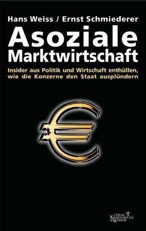Asoziale Marktwirtschaft von Schmiederer,  Ernst, Weiß,  Hans