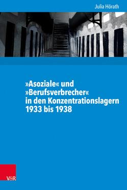 »Asoziale« und »Berufsverbrecher« in den Konzentrationslagern 1933 bis 1938 von Budde,  Gunilla, Gosewinkel,  Dieter, Hörath,  Julia, Nolte,  Paul, Nützenadel,  Alexander, Söndgen,  Simone, Ullmann,  Hans-Peter