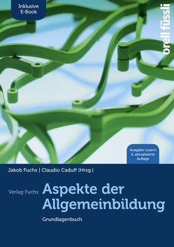 Aspekte der Allgemeinbildung (Ausgabe Luzern) – inkl. E-Book von Caduff,  Claudio, Fuchs,  Jakob