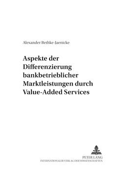 Aspekte der Differenzierung bankbetrieblicher Marktleistungen durch Value-Added Services von Bethke-Jaenicke,  Alexander