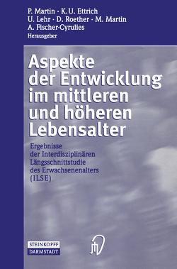 Aspekte der Entwicklung im mittleren und höheren Lebensalter von Ettrich,  K.U., Fischer-Cyrulies,  A., Lehr,  U., Martin,  M., Martin,  P, Roether,  D.