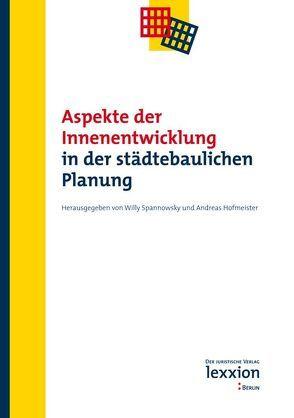 Aspekte der Innenentwicklung in der städtebaulichen Planung von Hofmeister,  Andreas, Spannowsky,  Willy