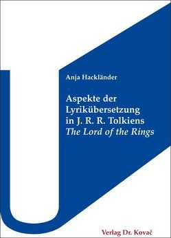 Aspekte der Lyrikübersetzung in J. R. R. Tolkiens The Lord of the Rings von Hackländer,  Anja