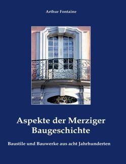 Aspekte der Merziger Baugeschichte von Fontaine,  Arthur