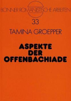 Aspekte der Offenbachiade von Groepper,  Tamina