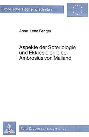 Aspekte der Soteriologie und Ekklesiologie bei Ambrosius von Mailand von Fenger,  Anne-Lene