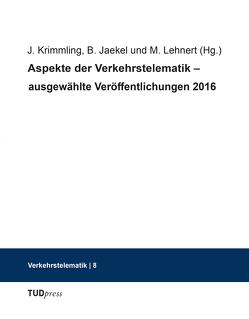 Aspekte der Verkehrstelematik – Ausgewählte Veröffentlichungen 2016 von Jaekel,  Birgit, Krimmling,  Jürgen, Lehnert,  Martin