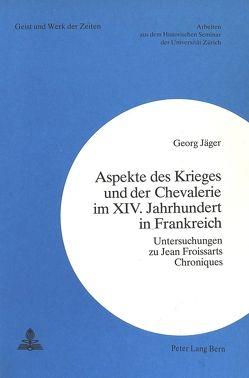 Aspekte des Krieges und der Chevalerie im XIV. Jahrhundert in Frankreich von Jaeger,  Georg