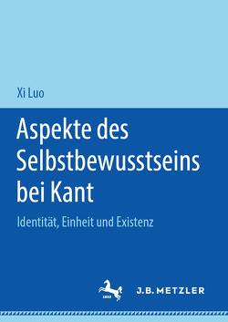Aspekte des Selbstbewusstseins bei Kant von Luo,  Xi