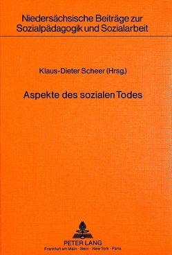 Aspekte des sozialen Todes von Scheer,  Klaus-Dieter