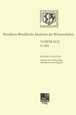 Aspekte des traditionellen chinesischen Kunstbegriffs von Goepper,  Roger
