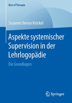 Aspekte systemischer Supervision in der Lehrlogopädie von Kröckel,  Susanne Denise