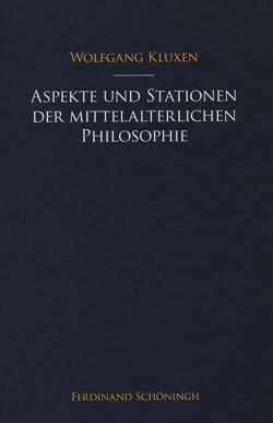 Aspekte und Stationen der mittelalterlichen Philosophie von Honnefelder,  Ludger, Kluxen,  Rosemarie, Kluxen,  Wolfgang, Möhle,  Hannes