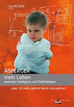 Asperger mein Leben zwischen Intelligenz und Gefühlsleben von Kohl,  Leo M.