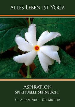 Aspiration von Aurobindo,  Sri, Mutter,  Die (d.i. Mira Alfassa)