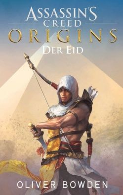 Assassin's Creed Origins: Der Eid von Bowden,  Oliver, Stahl,  Timothy