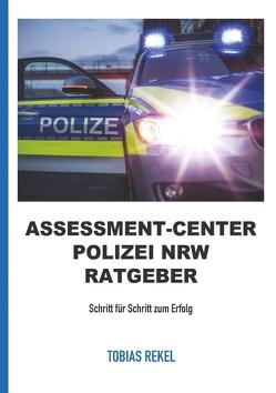 Assessment-Center Polizei NRW Ratgeber von Rekel,  Tobias