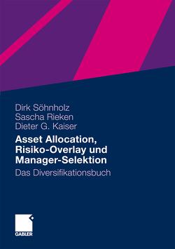 Asset Allocation, Risiko-Overlay und Manager-Selektion von Kaiser,  Dieter G., Rieken,  Sascha, Söhnholz,  Dirk