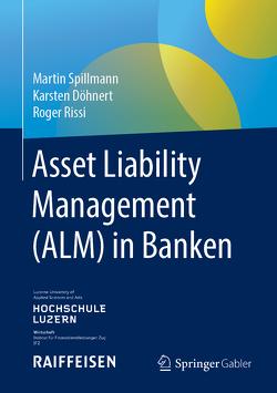 Asset Liability Management (ALM) in Banken von Döhnert,  Karsten, Rissi,  Roger, Spillmann,  Martin