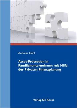 Asset-Protection in Familienunternehmen mit Hilfe der Privaten Finanzplanung von Göhl,  Andreas