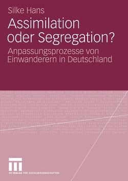 Assimilation oder Segregation? von Hans,  Silke