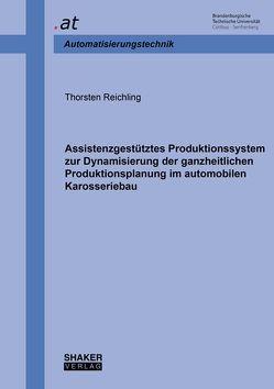 Assistenzgestütztes Produktionssystem zur Dynamisierung der ganzheitlichen Produktionsplanung im automobilen Karosseriebau von Reichling,  Thorsten