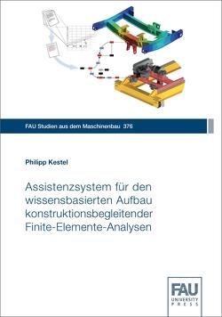 Assistenzsystem für den wissensbasierten Aufbau konstruktionsbegleitender Finite-Elemente-Analysen von Kestel,  Philipp