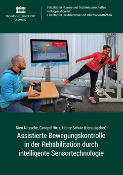 Assistierte Bewegungskontrolle in der Rehabilitation durch intelligente Sensortechnologie von Hirtz,  Gangolf, Nitzsche,  Nico, Schulz,  Henry