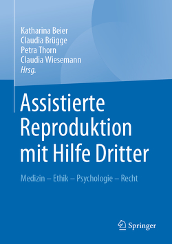 Assistierte Reproduktion mit Hilfe Dritter von Beier,  Katharina, Brügge,  Claudia, Thorn,  Petra, Wiesemann,  Claudia