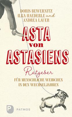 Asta von Astasiens Ratgeber für menschliche Weibchen in den Wechseljahren von Bewernitz,  Doris, Haederle,  Ilka, Lauer,  Andrea, Ulrike Müller